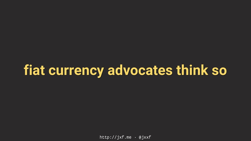 fiat currency advocates think so http://jxf.me ...