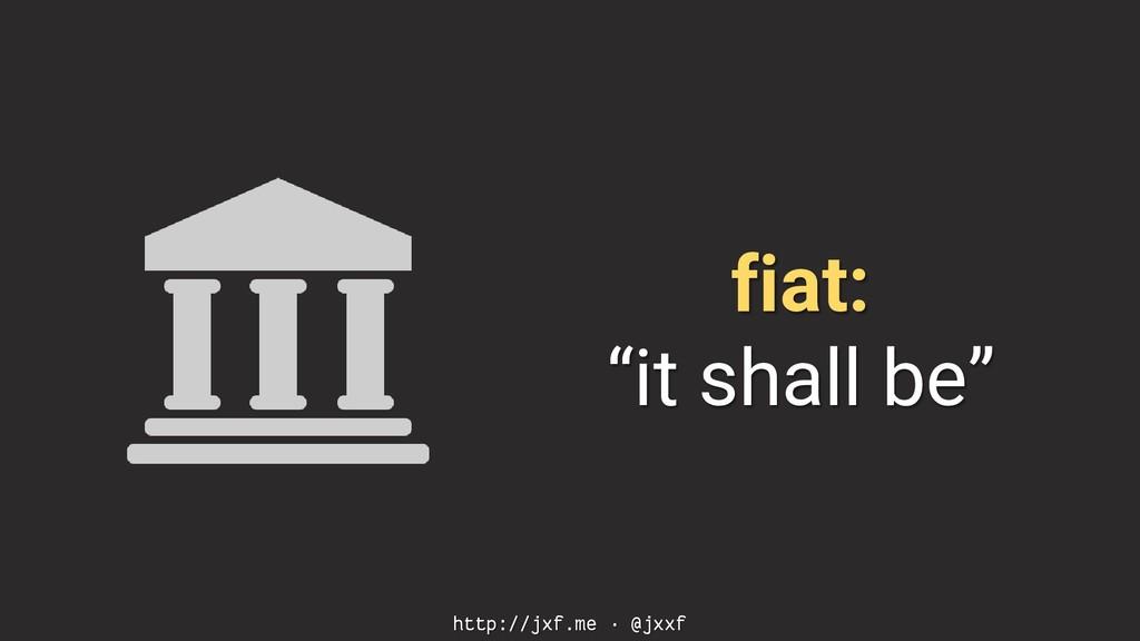 """http://jxf.me · @jxxf fiat: """"it shall be"""""""