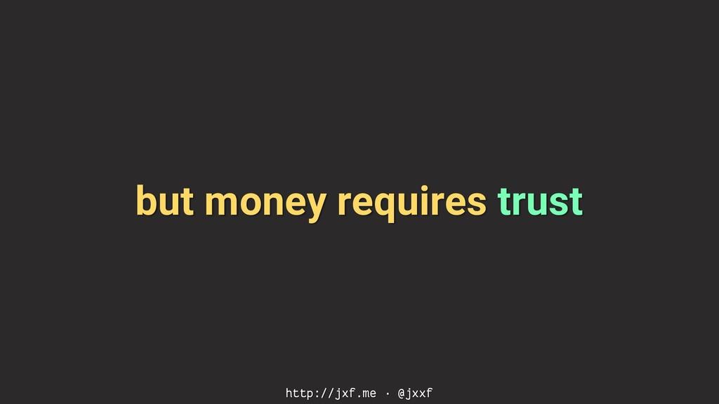 but money requires trust http://jxf.me · @jxxf