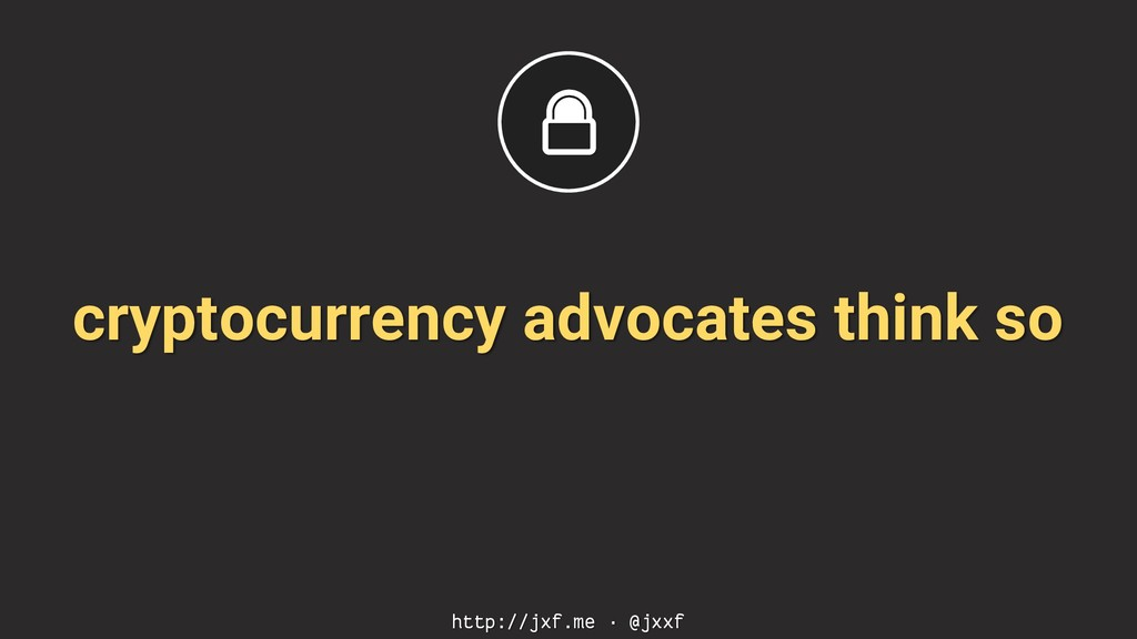cryptocurrency advocates think so http://jxf.me...