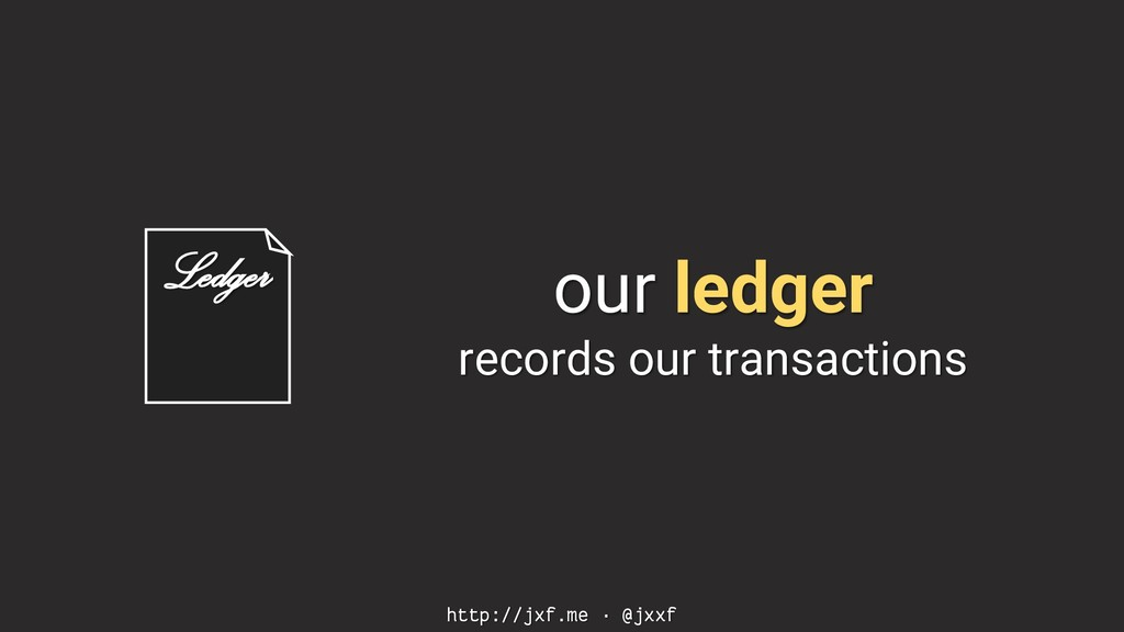 http://jxf.me · @jxxf our ledger records our tr...