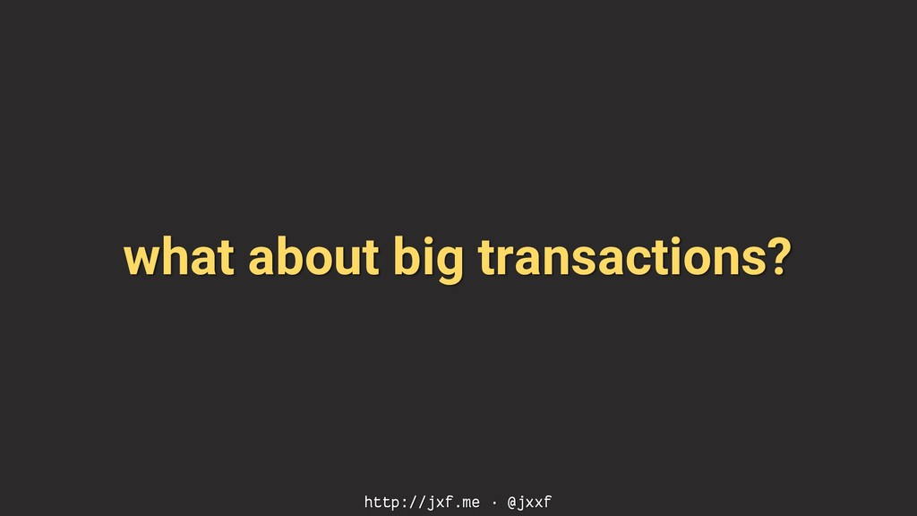 what about big transactions? http://jxf.me · @j...
