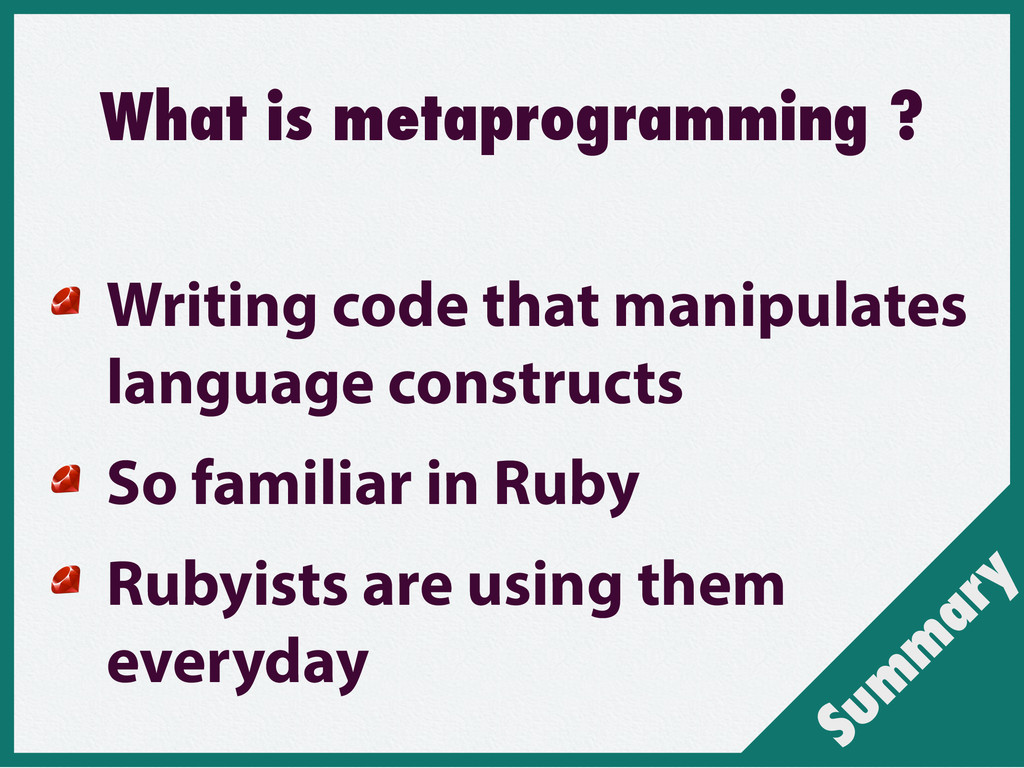 Sum m ary What is metaprogramming ? Writing cod...