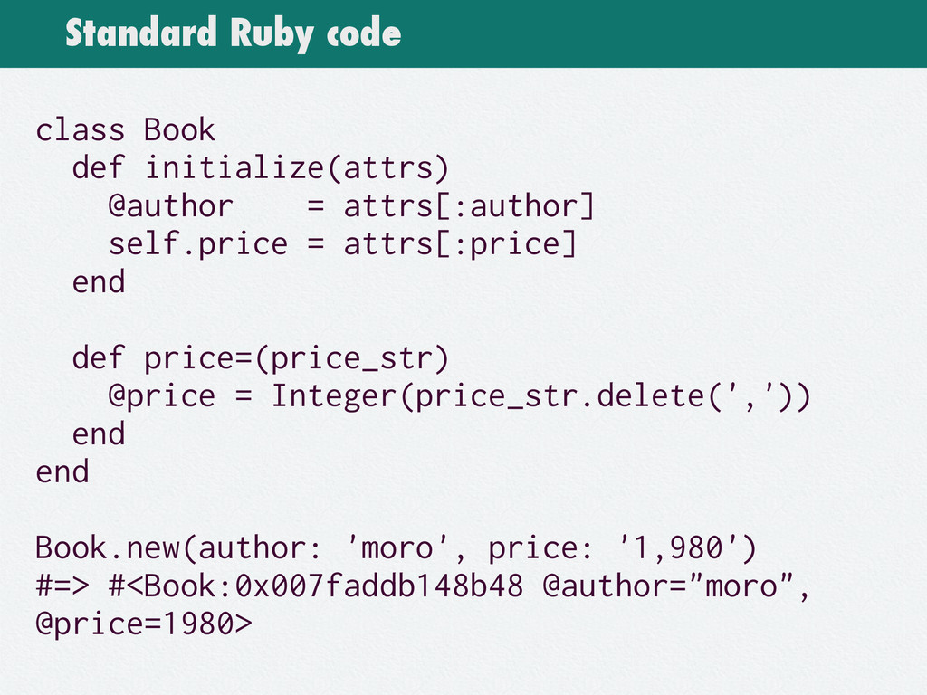 Standard Ruby code class Book def initialize(at...