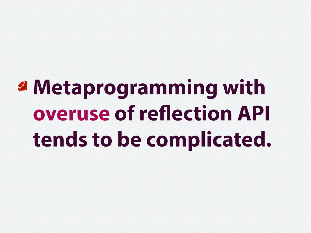 Metaprogramming with overuse of reflection API ...