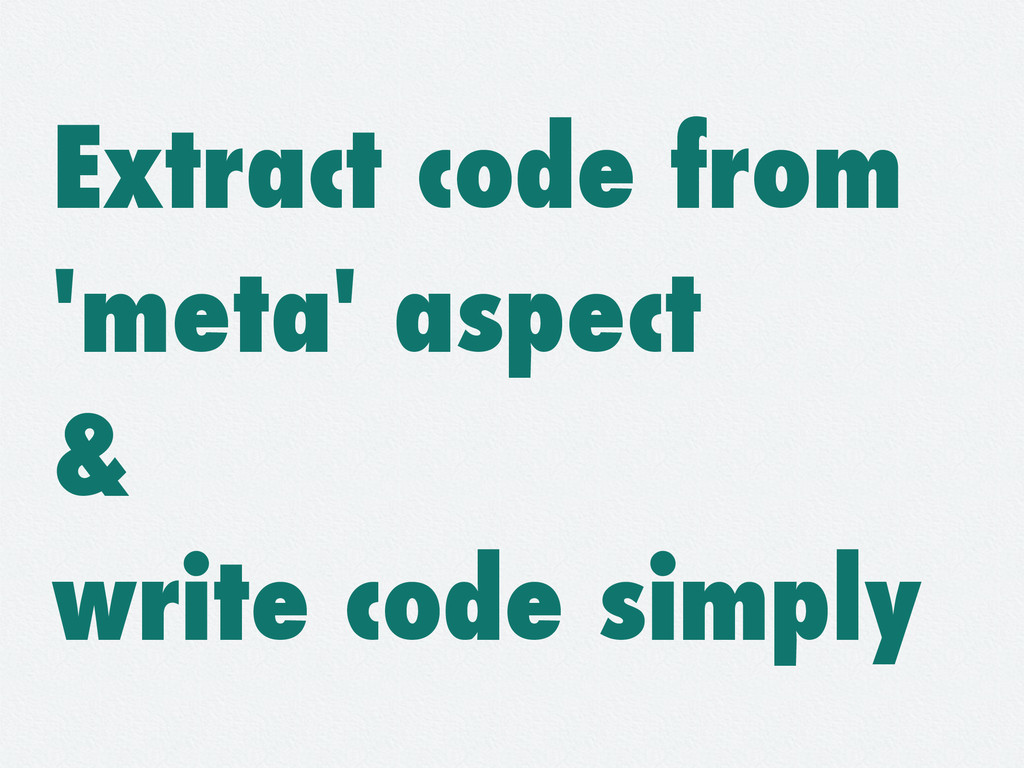 Extract code from 'meta' aspect & write code si...