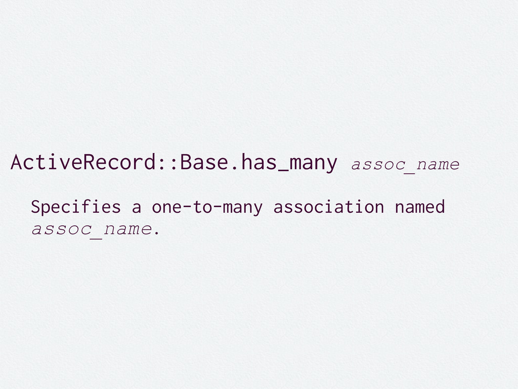 ActiveRecord::Base.has_many assoc_name Specifie...
