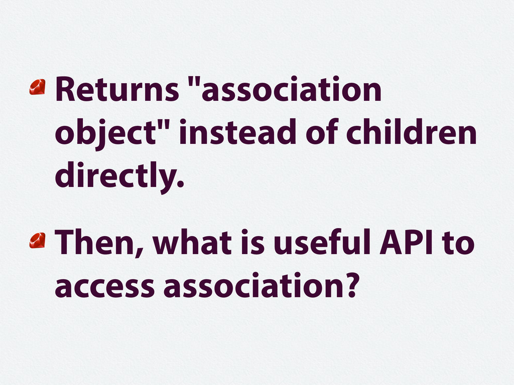 "Returns ""association object"" instead of childre..."