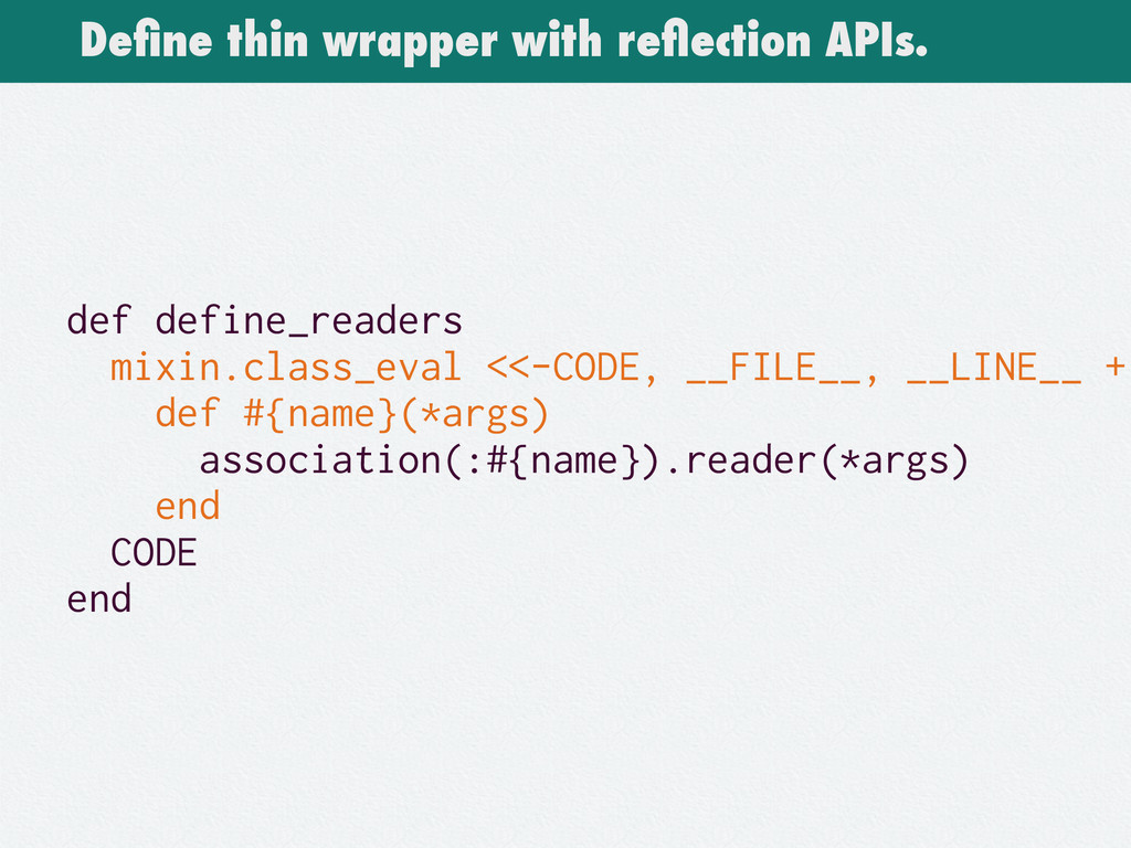 Define thin wrapper with reflection APIs. def def...