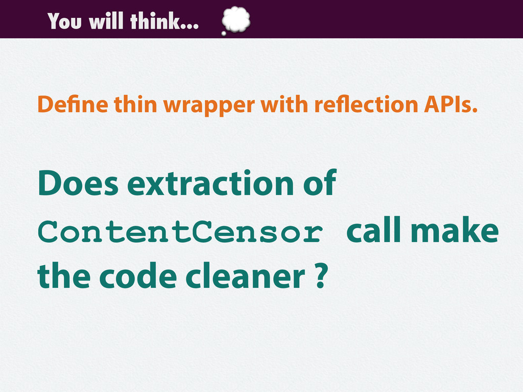 You will think... Define thin wrapper with refl...