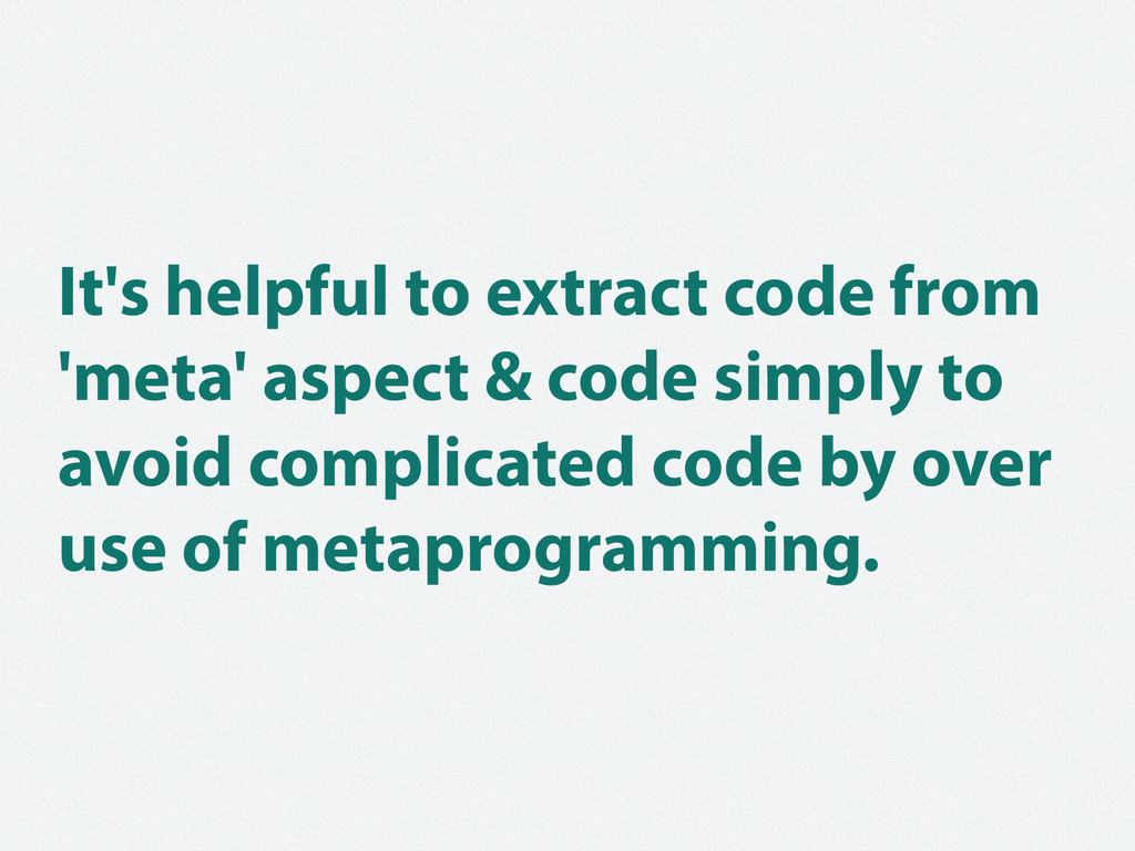 It's helpful to extract code from 'meta' aspect...