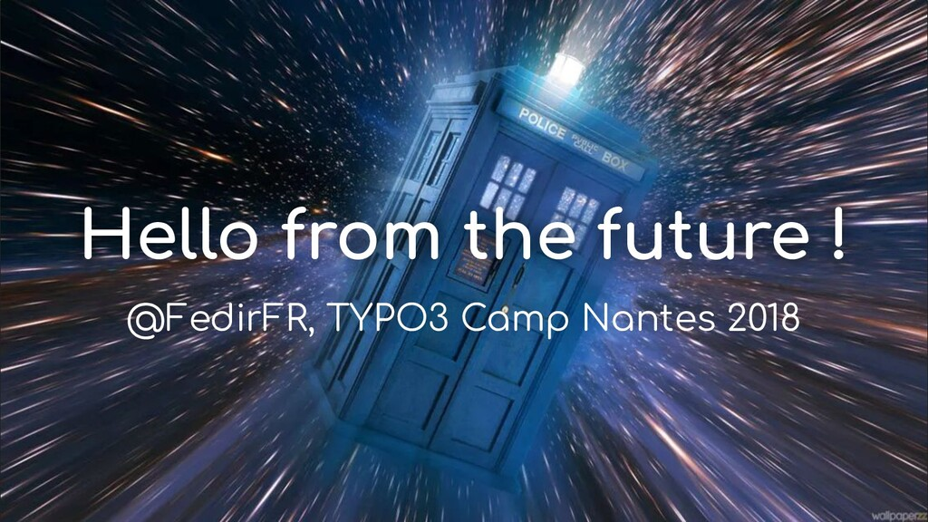 Hello from the future ! @FedirFR, TYPO3 Camp Na...
