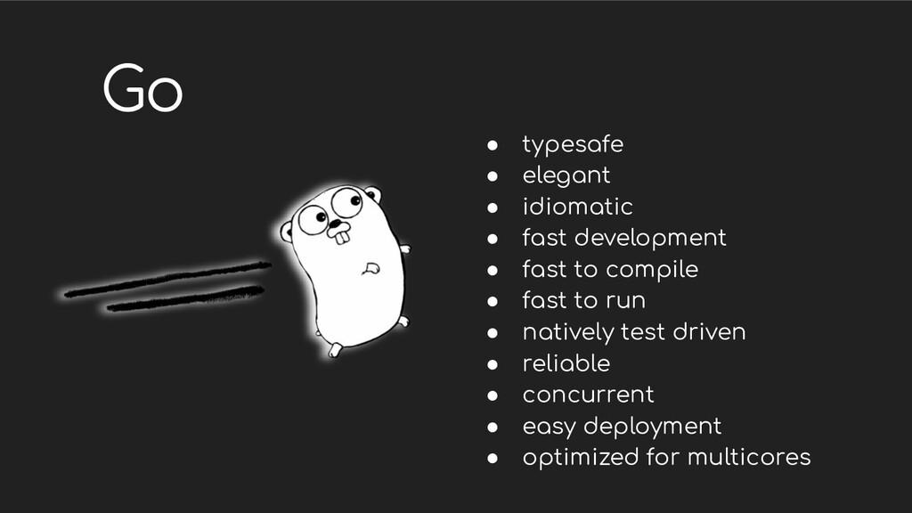 Go ● typesafe ● elegant ● idiomatic ● fast deve...