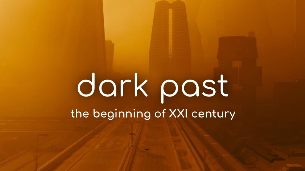 dark past the beginning of XXI century