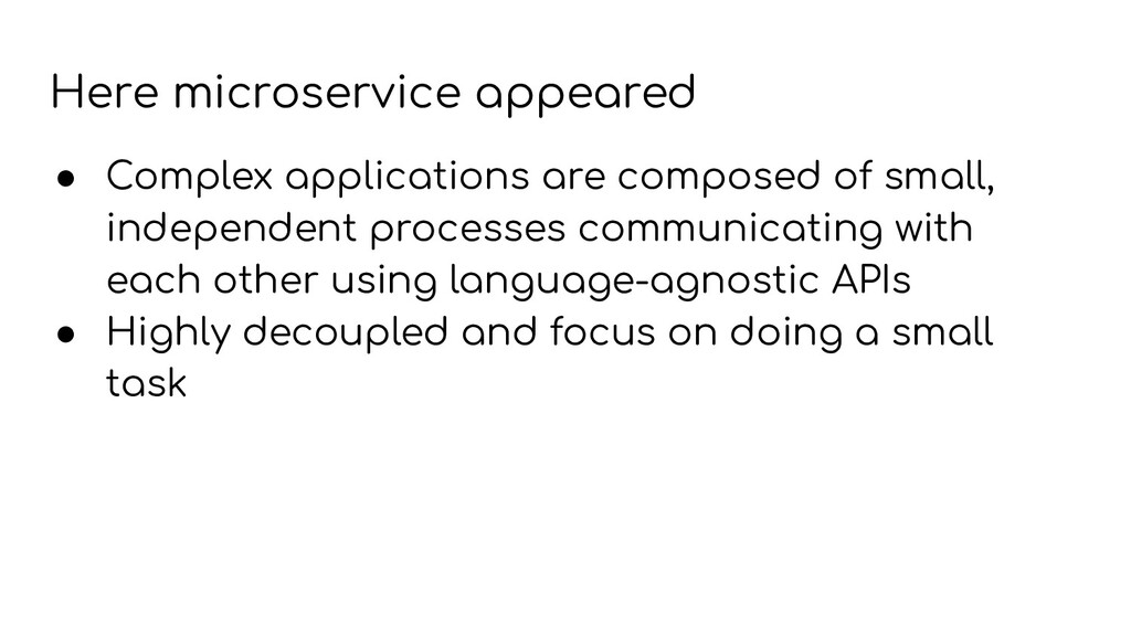 ● Complex applications are composed of small, i...