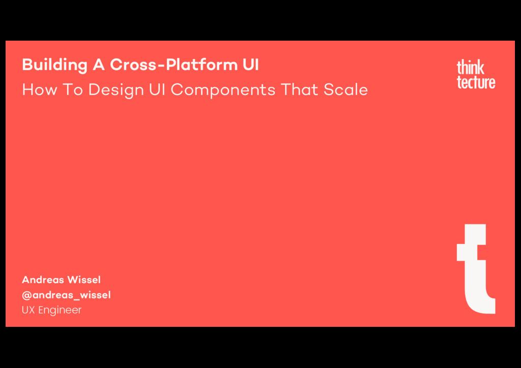 Building A Cross-Platform UI How To Design UI C...