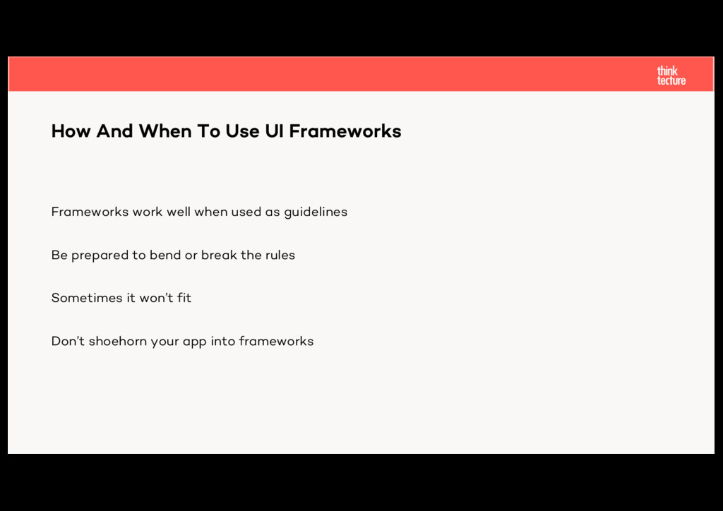 Frameworks work well when used as guidelines Be...