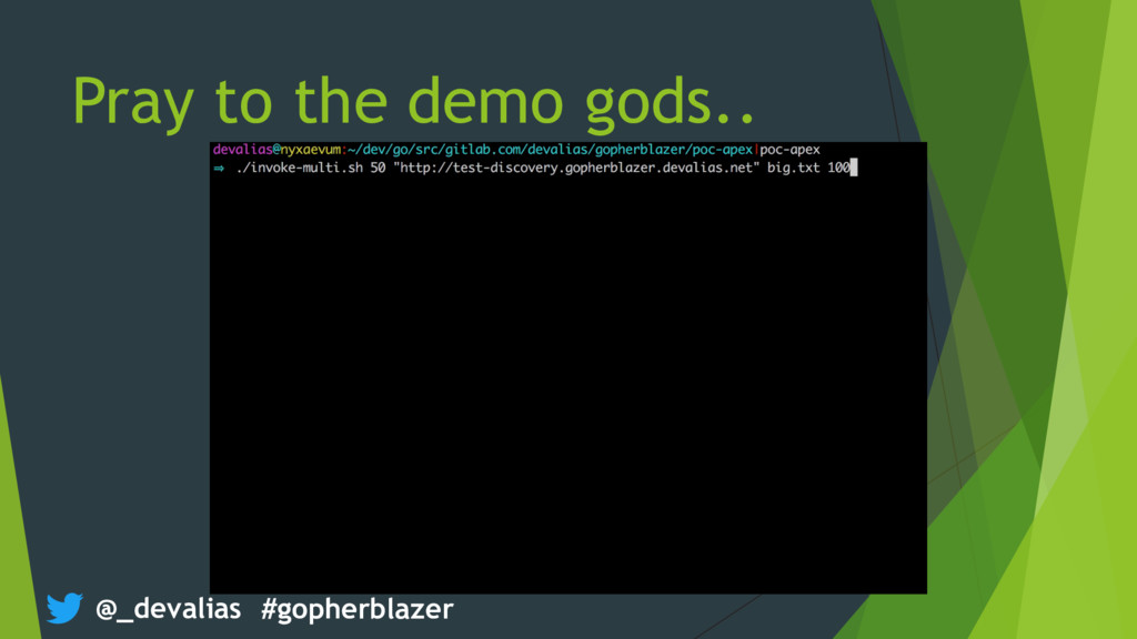 @_devalias #gopherblazer Pray to the demo gods..