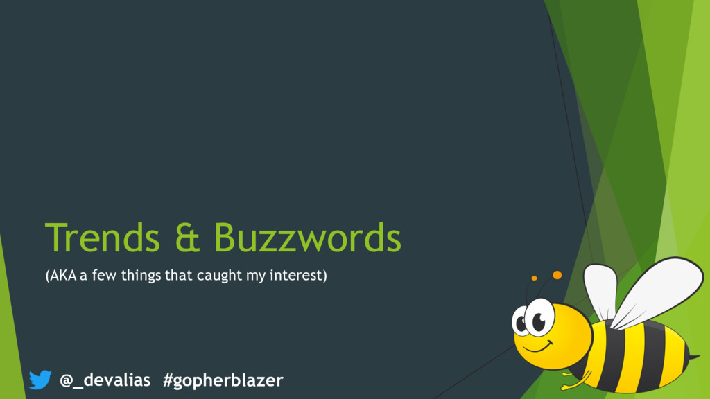 @_devalias #gopherblazer Trends & Buzzwords (AK...