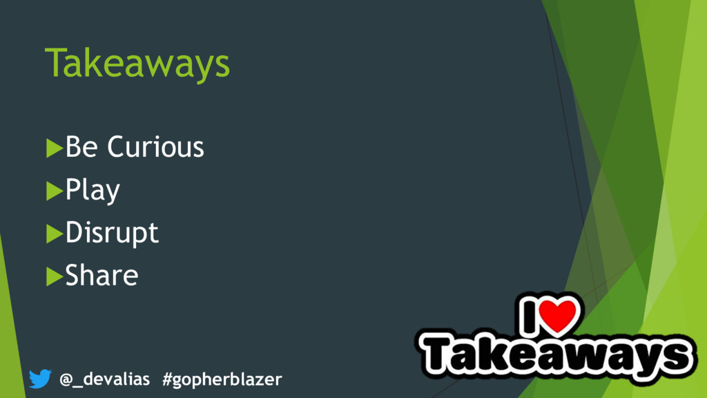 @_devalias #gopherblazer Takeaways uBe Curious ...
