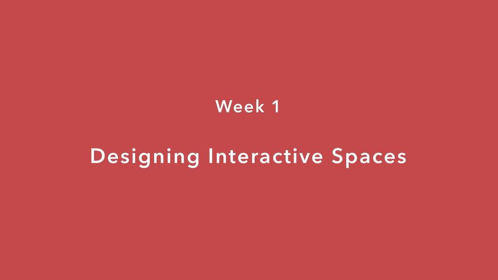 Designing Interactive Spaces Week 1
