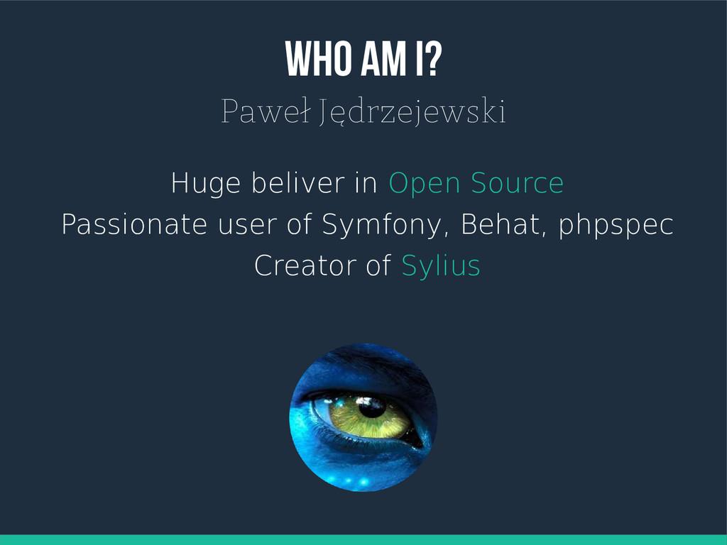 Who am I? Paweł Jędrzejewski Huge beliver in Op...