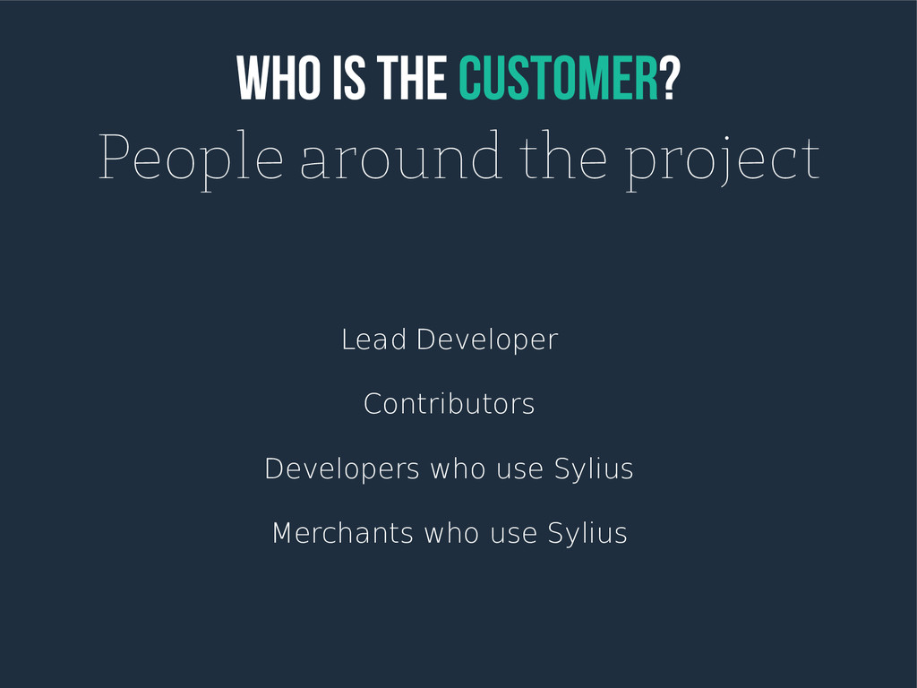 Who is the Customer? People around the project ...