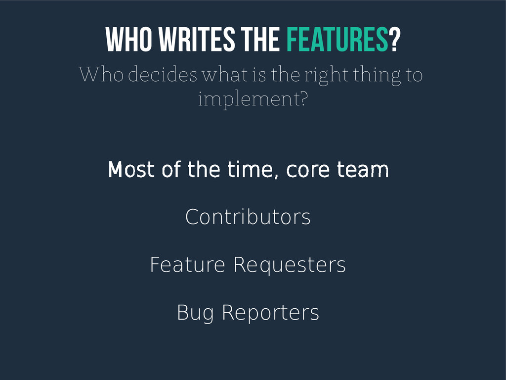 Who writes the features? Who decides what is th...