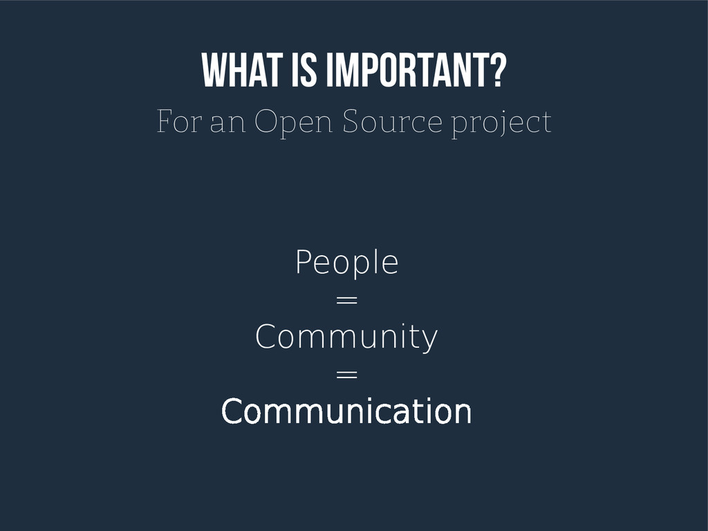 What is important? For an Open Source project P...