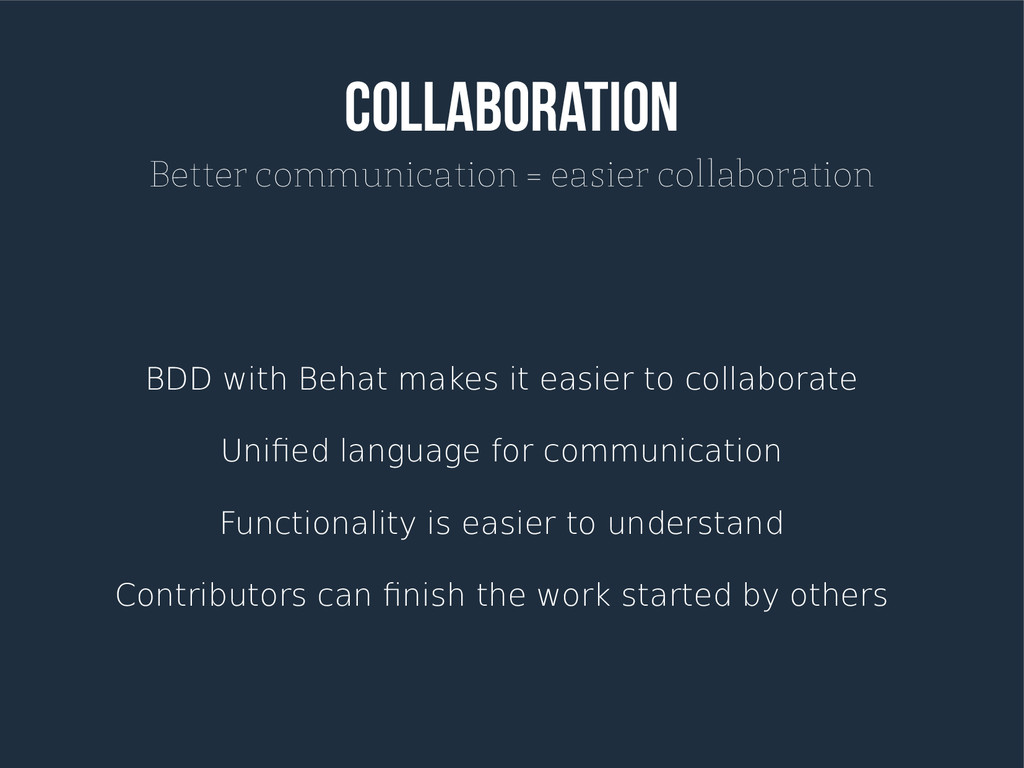 Collaboration Better communication = easier col...