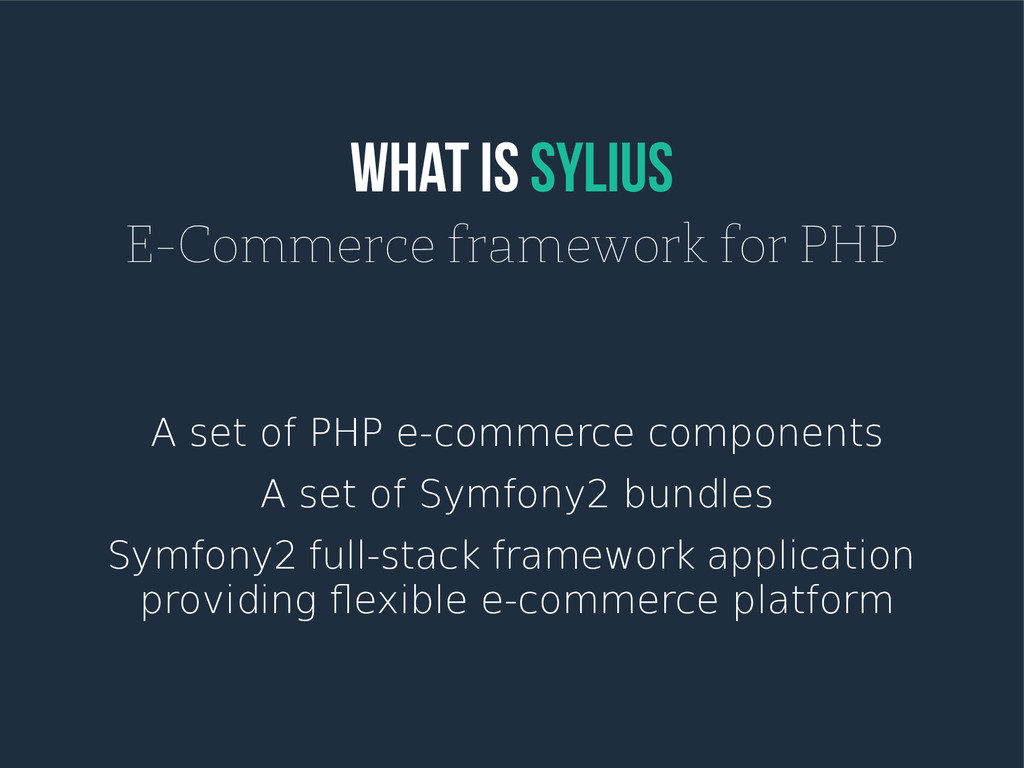WHAT IS SYLIUS E-Commerce framework for PHP A s...