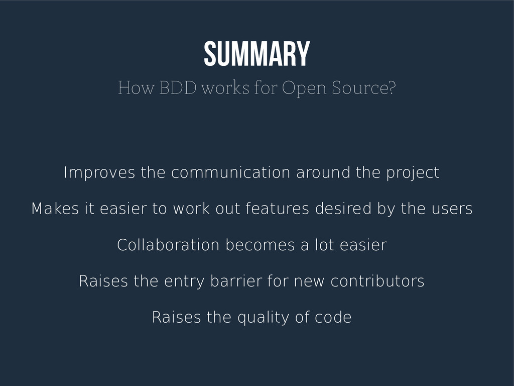 Summary How BDD works for Open Source? Improves...