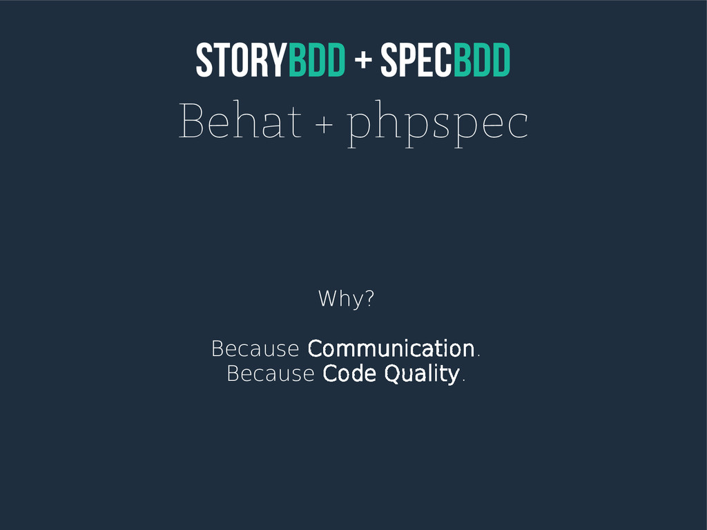 StoryBDD + SpecBDD Behat + phpspec Why? Because...