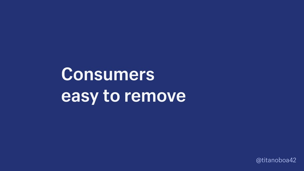 @titanoboa42 Consumers  easy to remove