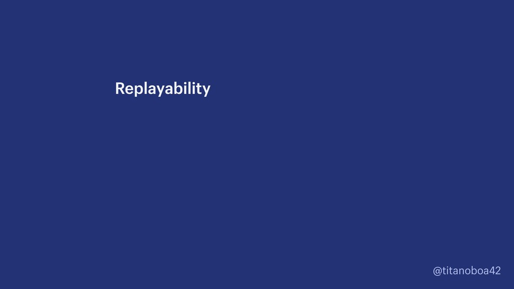 @titanoboa42 Replayability