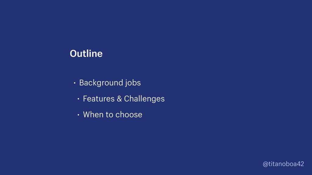 @titanoboa42 • Background jobs • Features & Cha...