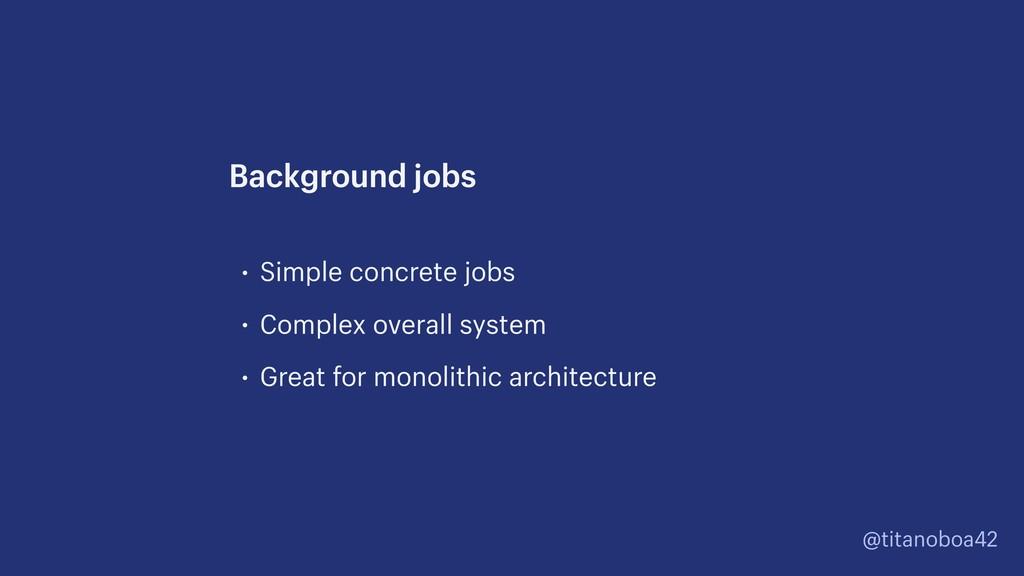 @titanoboa42 • Simple concrete jobs • Complex o...