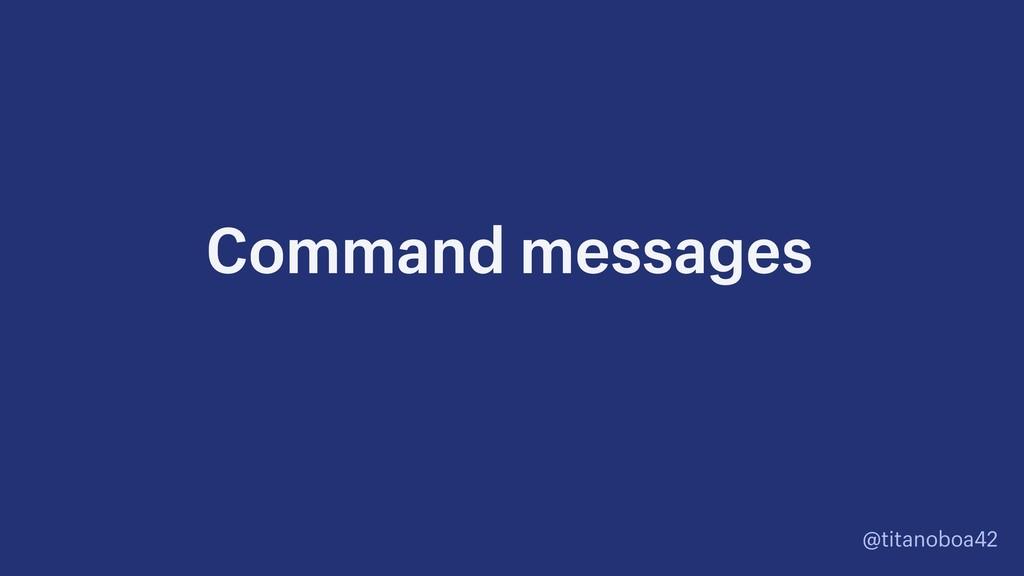 @titanoboa42 Command messages