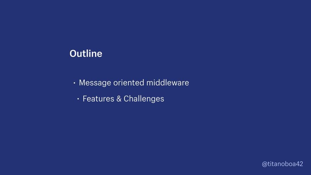 @titanoboa42 • Message oriented middleware • Fe...