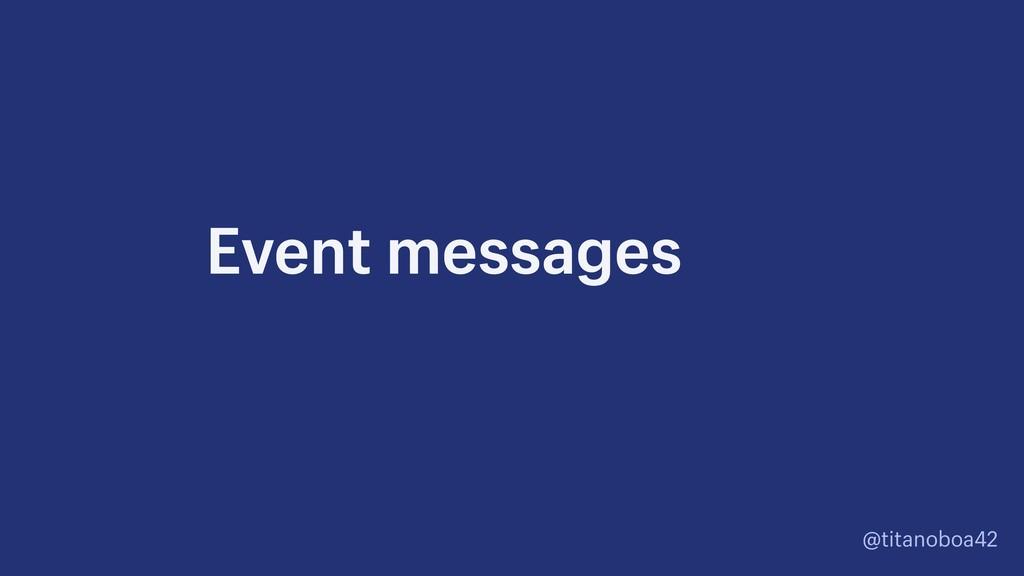 @titanoboa42 Event messages
