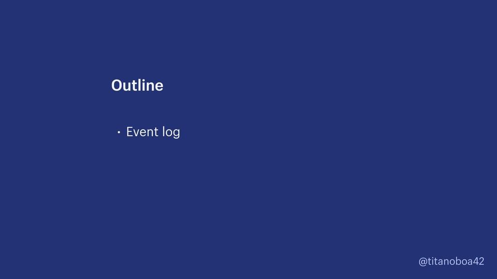 @titanoboa42 • Event log Outline
