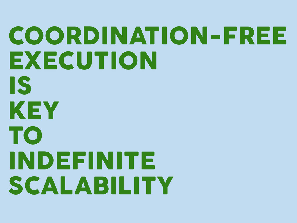 COORDINATION-FREE EXECUTION IS KEY TO INDEFINIT...