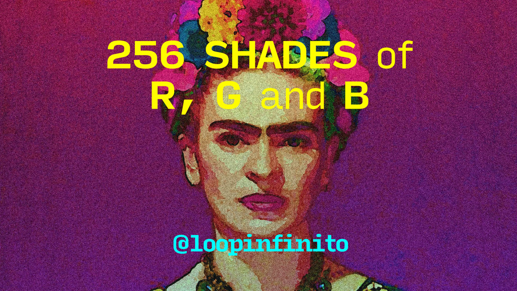 256 SHADES of @loopinfinito R, G and B