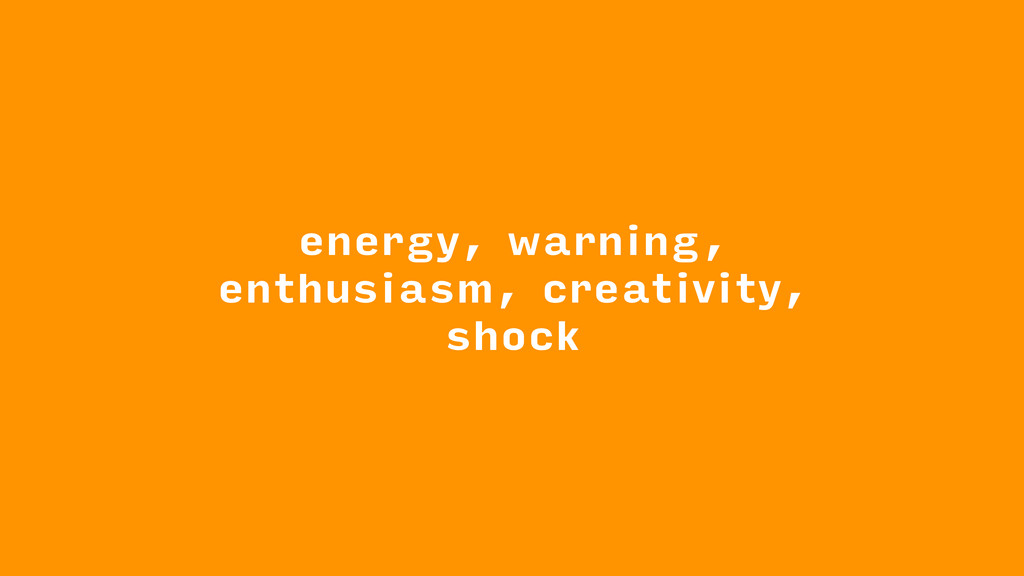 energy, warning, enthusiasm, creativity, shock