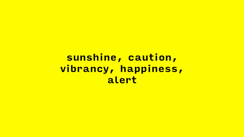 sunshine, caution, vibrancy, happiness, alert