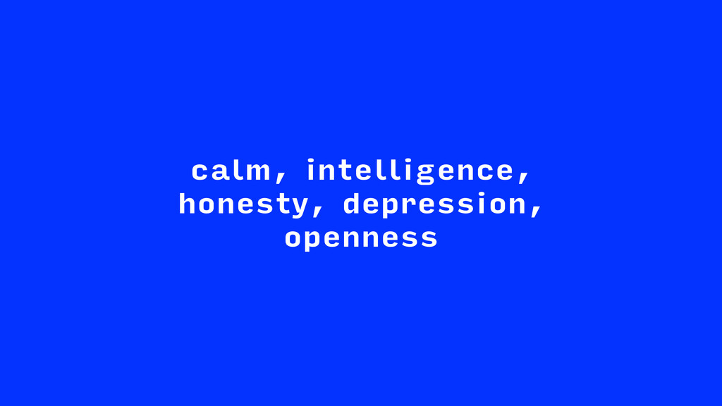 calm, intelligence, honesty, depression, openne...