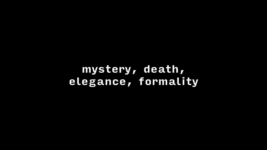 mystery, death, elegance, formality