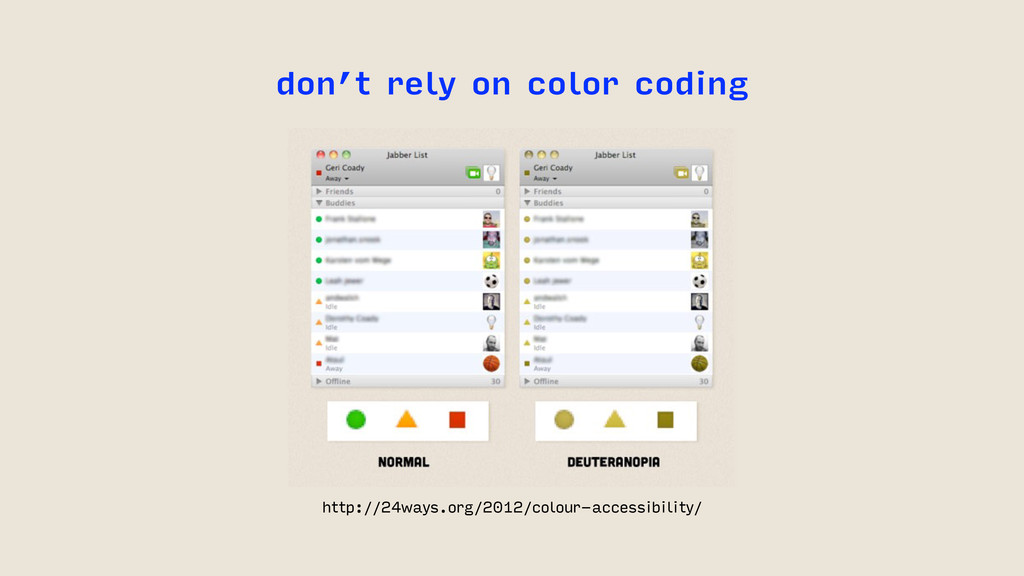 don't rely on color coding http://24ways.org/20...