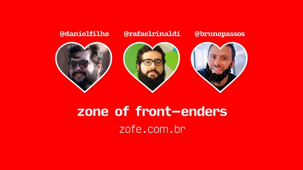 zone of front-enders zofe.com.br @danielfilho @...