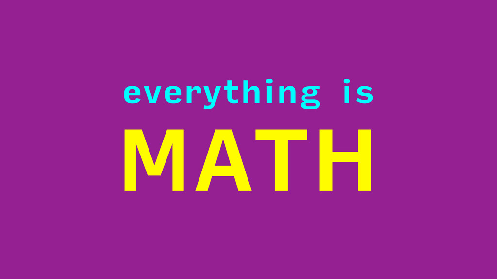 everything is MATH
